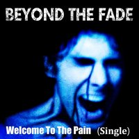 Welcome to the Pain — Beyond the Fade