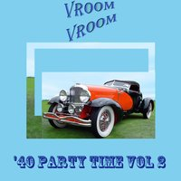 Vroom Vroom: '40 Party Time, Vol. 2 — сборник