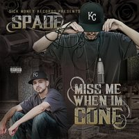 Miss Me When I'm Gone — Spade
