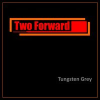 Tungsten Grey — Two Forward