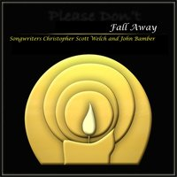 Fall Away — Songwriter Christopher Scott Welch & Songwriter John Bamber