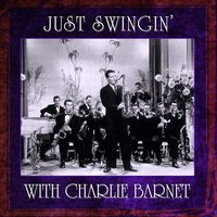 Just Swingin' — Charlie Barnet, Charlie Barnet & His Orchestra