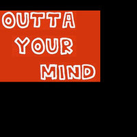 Outta Your Mind - Single — Get Out of Your Mind