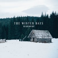 Ready or Not — The Winter Days