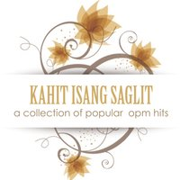 Kahit Isang Saglit: A Collection of Popular OPM Hits — сборник