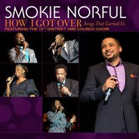 How I Got Over...Songs That Carried Us — Smokie Norful