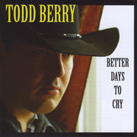 Better Days to Cry — Todd Berry