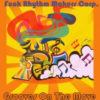Grooves on the Move — Funk Rhythm Makers Corp.
