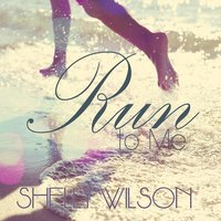 Run to Me — Shelly Wilson