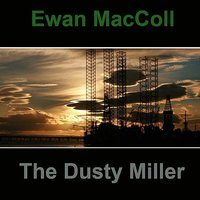 The Dusty Miller — Ewan MacColl