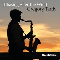Chasing After the Wind — Gregory Tardy, Sean Conly, Alex Norris, Bruce Barth, Sam Sadigursky, Jaimeo Brown