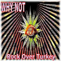Rock Over Turkey — Why Not