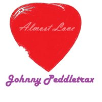 Almost Love — Johnny Peddletrax