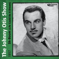 Sh-Boom (Life Could Be a Dream) — The Johnny Otis Show