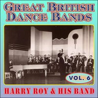 Greats British Dance Bands - Vol. 6 - Harry Roy & His Band — Harry Roy & His Band