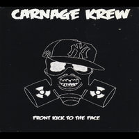 Front Kick to the Face — Carnage Krew