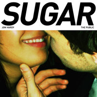 Sugar — Jon Hardy & The Public