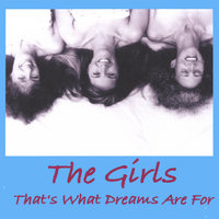 That's What Dreams Are For — The Girls