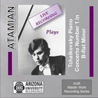 Atamian Plays The Tchaikovsky Piano Concerto No. 1 in B-flat Minor — Dickran Atamian