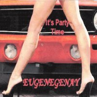It's Party Time — Eugenegenay