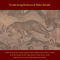Vivaldi: the Four Seasons / Albinoni: Adagio in G Minor / Pachelbel: Canon in D Major / J.S. Bach: Air On the G String & the Well-Tempered Clavier / Paradisi: Toccata / Mozart: Turkish March & Sonata Facile /  Walter Rinaldi: Orchestral Works — Vivaldi String Orchestra & Walter Rinaldi