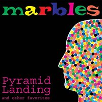 Pyramid Landing and Other Favorites — Marbles, Robert Schneider