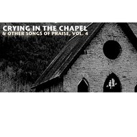 Crying in the Chapel & Other Songs of Praise, Vol. 4 — сборник