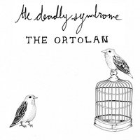 The Ortolan — The Deadly Syndrome