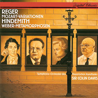 Reger: Variations & Fugue On A Theme By Mozart / Hindemith: Symphonic Metamorphoses On Themes By Carl Maria von Weber — Sir Colin Davis, Sinfonieorchester des Bayerischen Rundfunks