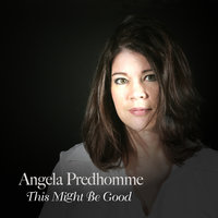This Might Be Good — Angela Predhomme