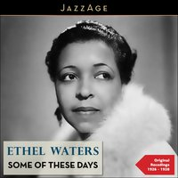 Some of These Days — Ethel Waters