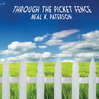 Through the Picket Fence — Neal K Paterson