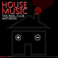 House Music: The Real Club Anthems, Vol. 1 — сборник