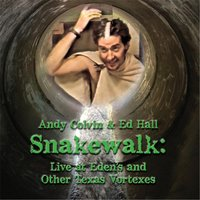 Snakewalk: Live At Eden's and Other Texas Vortexes — Andy Colvin & Ed Hall