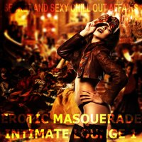 Erotic Masquerade Intimate Lounge, Vol. 1 — сборник