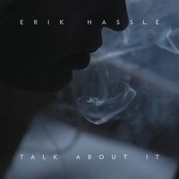 Talk About It — Erik Hassle