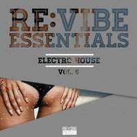 Re:Vibe Essentials - Electro House, Vol. 6 — сборник