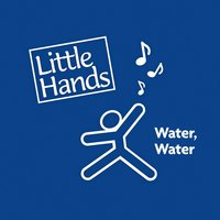 Water, Water — Little Hands