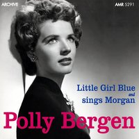 Little Girl Blue & Sings Morgan — Polly Bergen