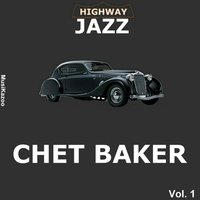 Highway Jazz - Chet Baker, Vol. 1 — Фредерик Лоу, Chet Baker