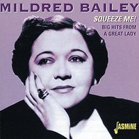 Squeeze Me! - Big Hits from a Great Lady — Mildred Bailey