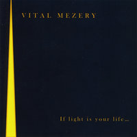 If Light Is Your Life... — Vital Mezery