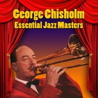 Essential Jazz Masters — George Chisholm