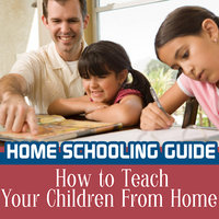 Home Schooling Guide - How to Teach Your Children From Home — Good Parenting Institute