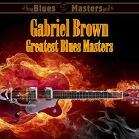 Greatest Blues Masters — Gabriel Brown