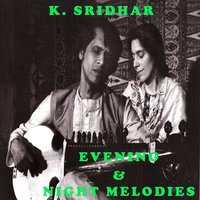 Evening & Night Melodies — K. Sridhar