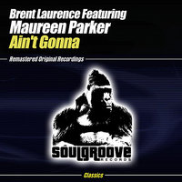Ain't Gonna — Brent Laurence, Maureen Parker