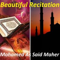 Beautiful Recitation — Mohamed As Said Maher