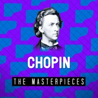 Chopin - The Masterpieces — Фредерик Шопен