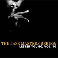 The Jazz Masters Series: Lester Young, Vol. 10 — Lester Young